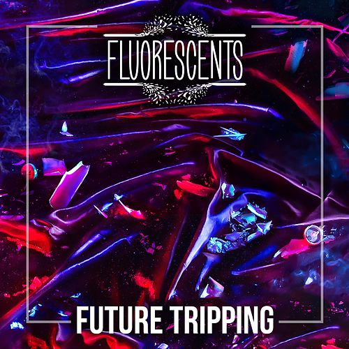 Future Tripping by Fluorescents