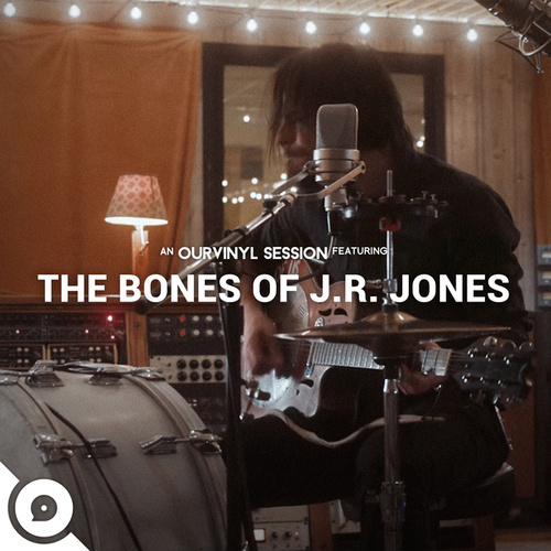 The Bones of J.R. Jones   OurVinyl Sessions by The Bones of J.R. Jones