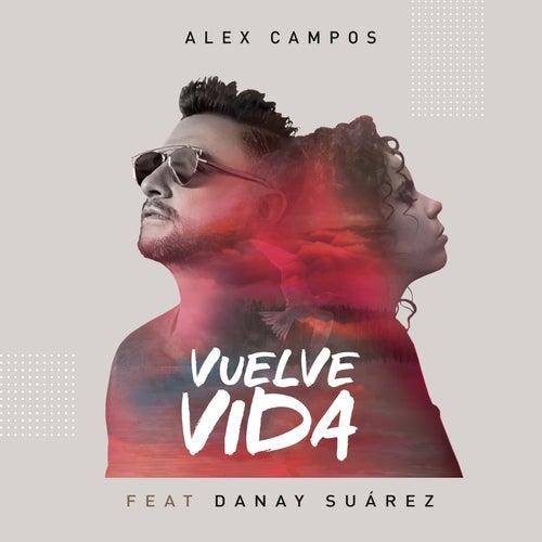 Vuelve Vida (feat. Danay Suárez) de Alex Campos