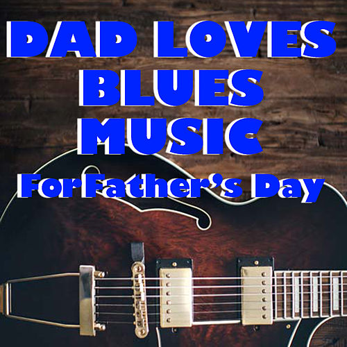 Dad Loves Blues Music For Father's Day de Various Artists