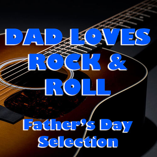 Dad Loves Rock & Roll Father's Day Selection by Various Artists