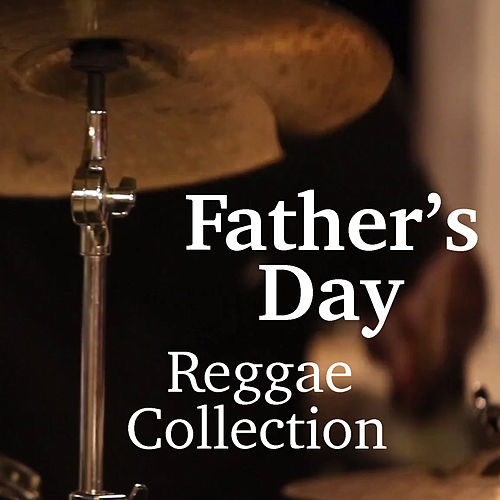 Father's Day Reggae Collection by Various Artists