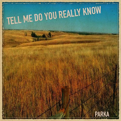 Tell Me Do You Really Know by Parka