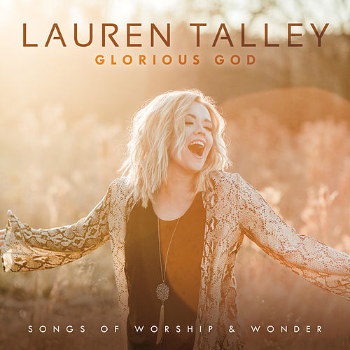 Glorious God: Songs of Worship and Wonder by Lauren Talley