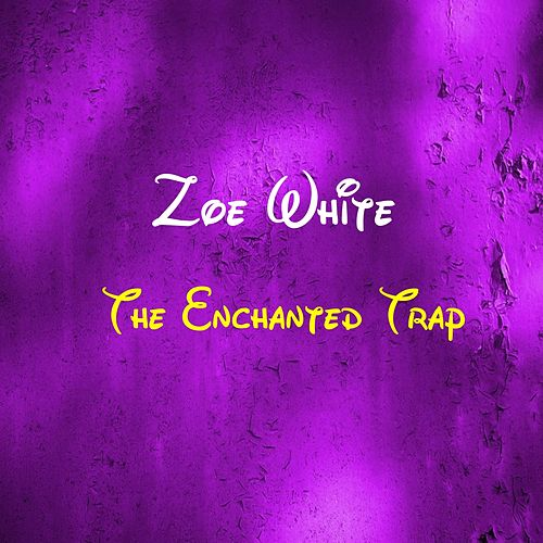 The Enchanted Trap de Zoe White