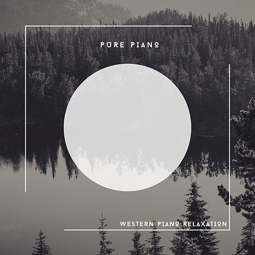 Pure Piano - Western Piano Relaxation von Relaxing Chill Out Music