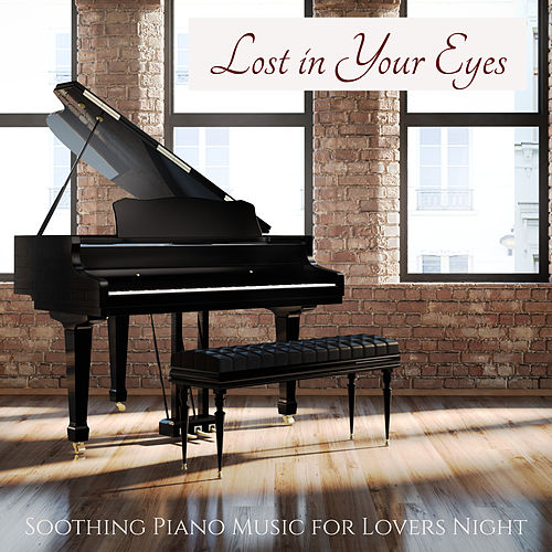 Lost in Your Eyes – Soothing Piano Music for Lovers Night by Soulive
