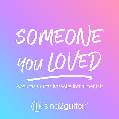Someone You Loved (Acoustic Guitar Karaoke Instrumentals) von Sing2Guitar