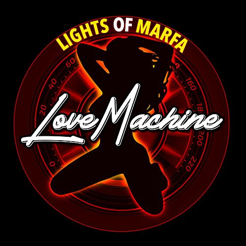 Love Machine by Lights of Marfa