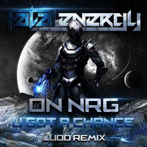 U Got A Chance (Ludo Remix) van On NRG