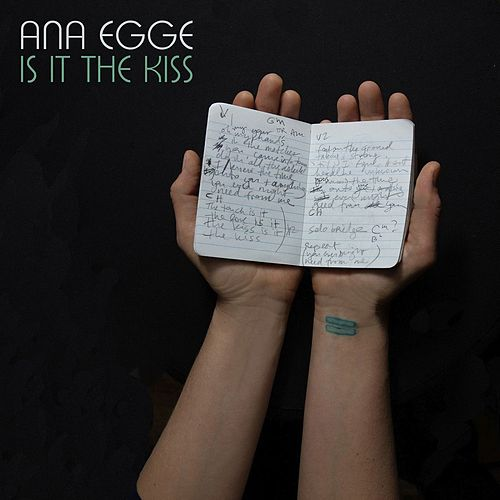 Is It the Kiss by Ana Egge