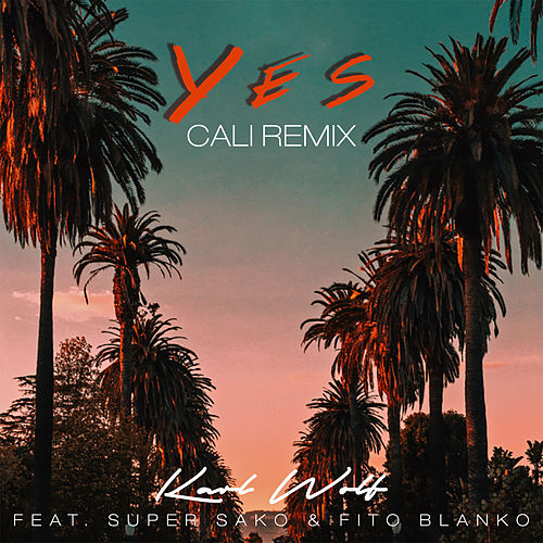 Yes (Cali Remix) by Karl Wolf