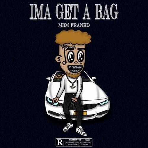 Ima Get A Bag by Mbmfranko