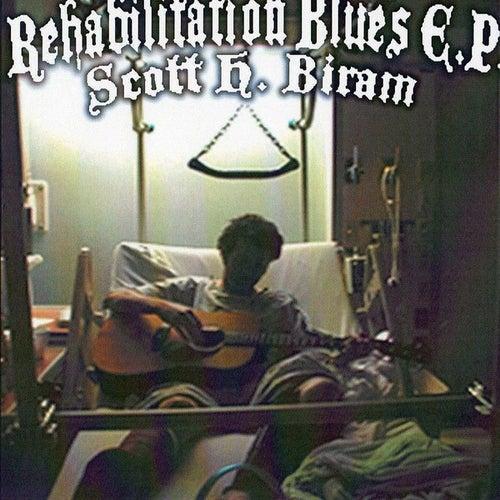 Rehabilitation Blues by Scott H. Biram