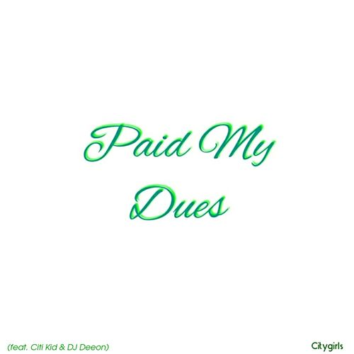 Paid My Dues (feat. Citi Kid & DJ Deeon) by City Girls