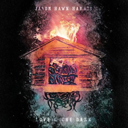 Love & the Dark by Jason Hawk Harris