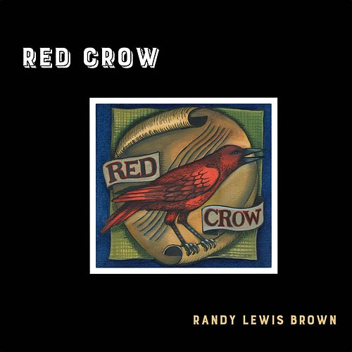 Red Crow by Randy Lewis Brown