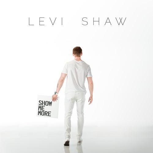 Show Me More di Levi Shaw