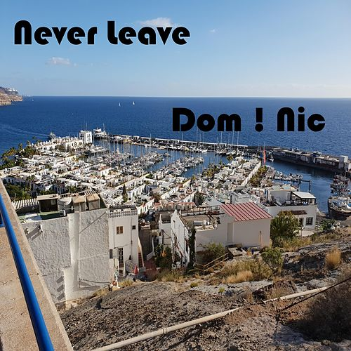 Never Leave de Dom!nic