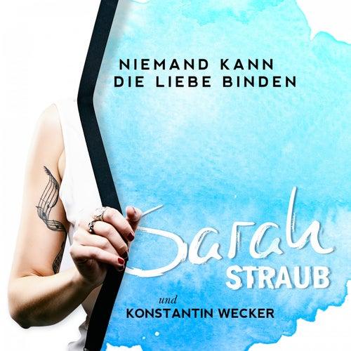 Niemand kann die Liebe binden von Sarah Straub