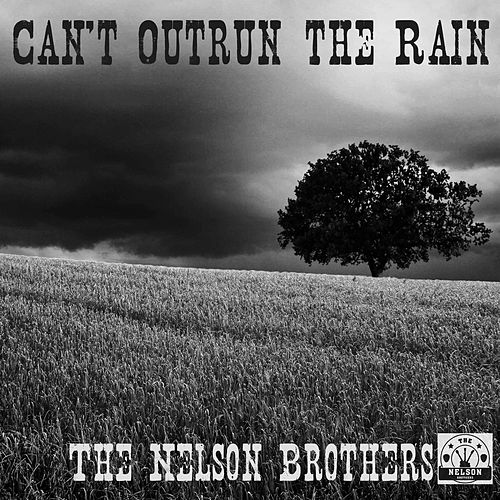 Can't Outrun the Rain by Nelson Brothers