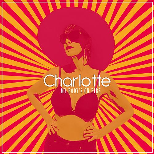 My Body's on Fire (Radio Edit) by Charlotte