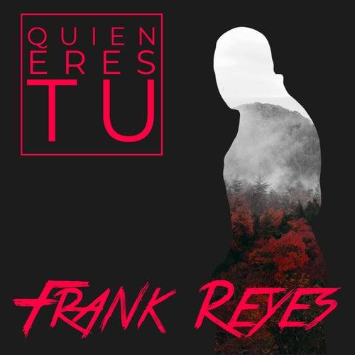Quien Eres Tú de Frank Reyes