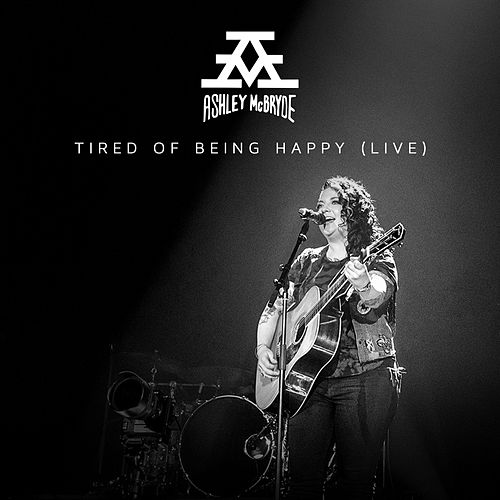Tired of Being Happy (Live From Nashville) by Ashley McBryde