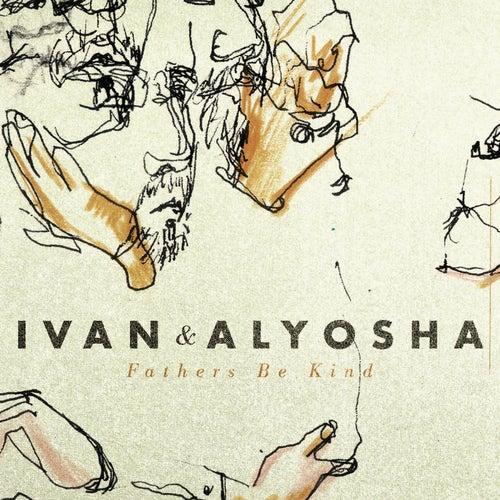 Fathers Be Kind von Ivan & Alyosha