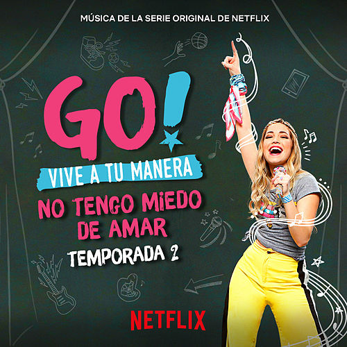 Go! Vive A Tu Manera. No Tengo Miedo De Amar (Soundtrack from the Netflix Original Series) de Various Artists