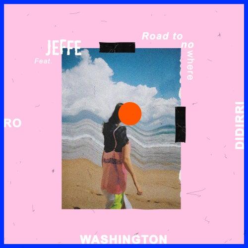 Road to Nowhere (feat. Ro, Didirri, WASHINGTON) by Jeff E