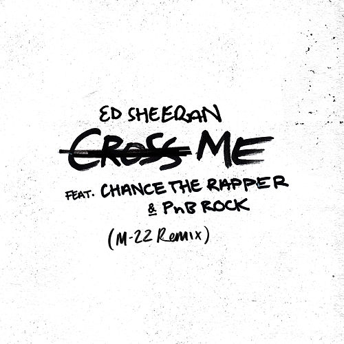 Cross Me (feat. Chance the Rapper & PnB Rock) (M-22 Remix) by Ed Sheeran