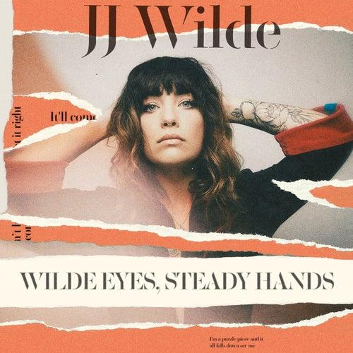 Wilde Eyes, Steady Hands by JJ Wilde