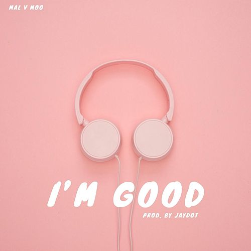 I'm Good by Mal V Moo