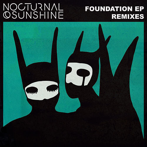 Foundation (Remixes) by Nocturnal Sunshine