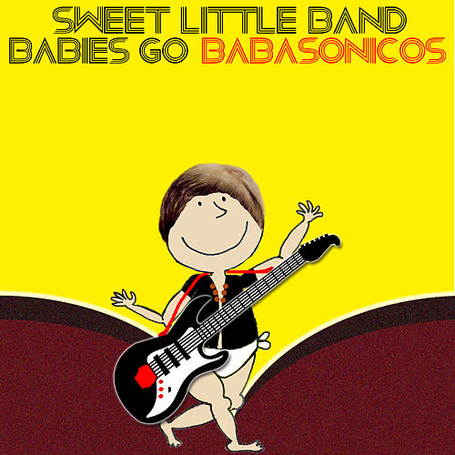 Babies Go Babasonicos de Sweet Little Band