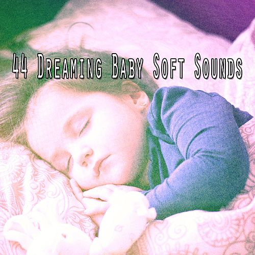 44 Dreaming Baby Soft Sounds by Baby Sleep Sleep