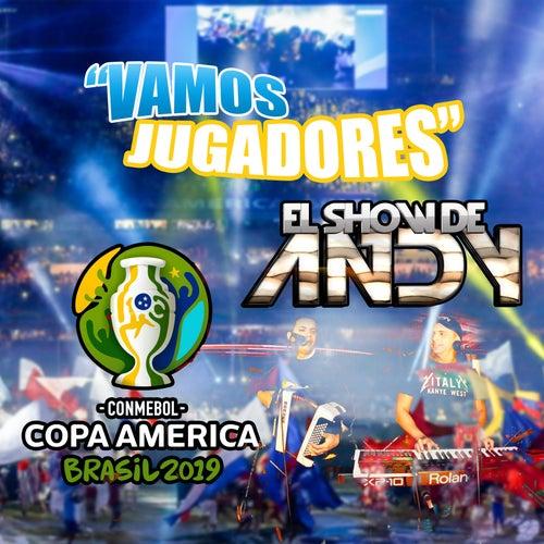 Vamos Jugadores (Conmebol Copa América Brasil 2019) de El Show de Andy