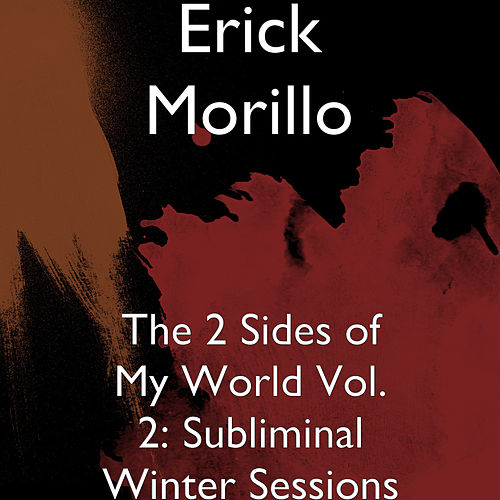 The 2 Sides of My World Vol. 2: Subliminal Winter Sessions by Erick Morillo