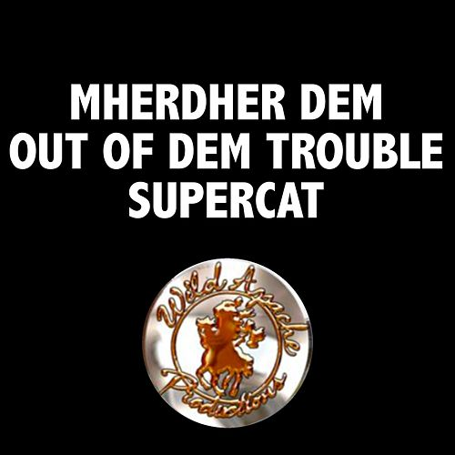 Mherder DEM OUT of DEM Trouble by Super Cat