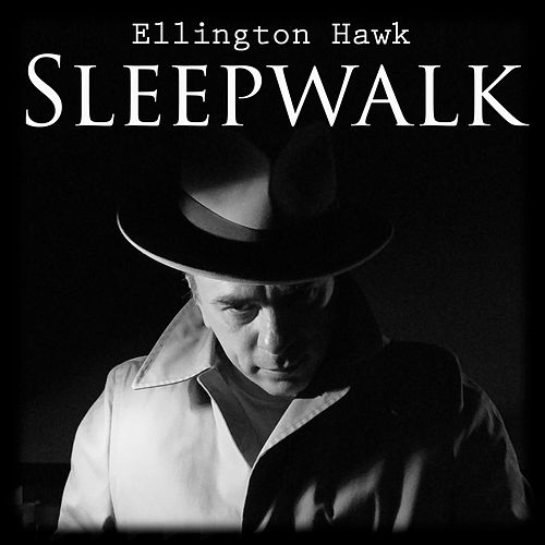 Sleepwalk by Ellington Hawk
