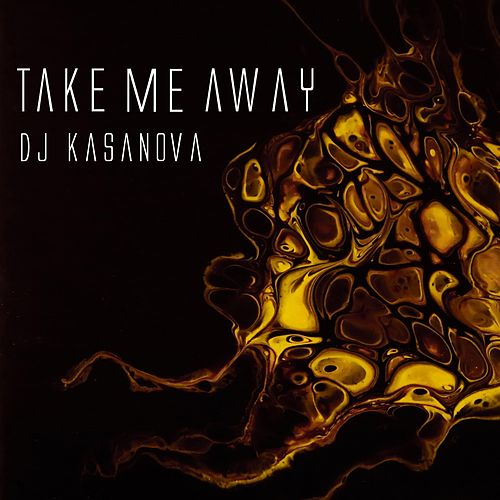 Take Me Away by DJ Kasanova