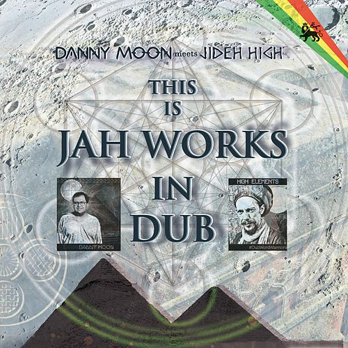 This Is Jah Works in Dub by Danny Moon Meets Jideh High
