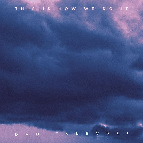 This Is How We Do It by Dan Talevski