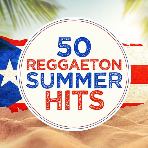 50 Reggaeton Summer Hits by Various Artists