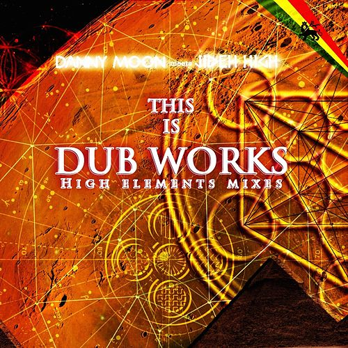 This Is Dub Works High Elements Mixes (Dub) by Danny Moon Meets Jideh High