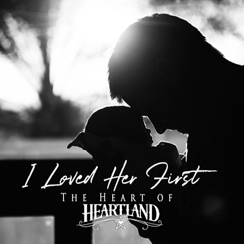 I Loved Her First - The Heart of Heartland by Heartland