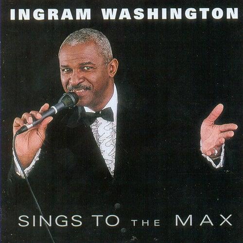 Sings To the Max by Ingram Washington