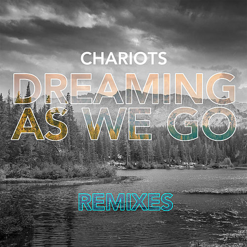 Dreaming As We Go (Remixes) by Chariots