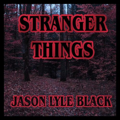 Stranger Things by Jason Lyle Black